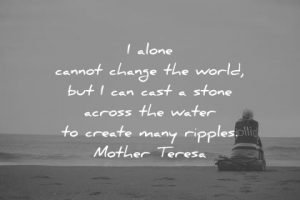 quote-i-alone-cannot-change-the-world-but-i-can-cast-a-stone-across-the-water-to-create-many-ripples-mother-teresa-wisdom-quotes